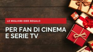 Idee Regalo per fan di cinema e serie tv