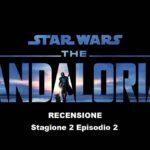 Recensione The Mandalorian Stagione 2 Episodio 2